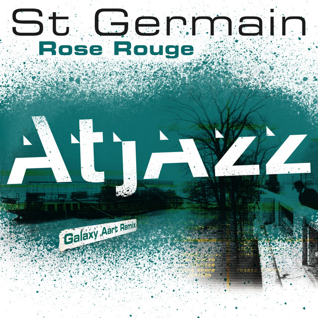 St Germain - Rose rouge (Atjazz Galaxy Aart Remix Edit)